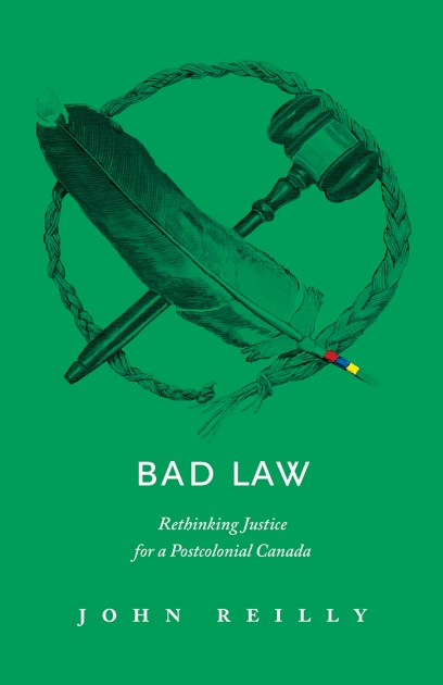 Bad Law: Rethinking Justice for a Postcolonial Canada